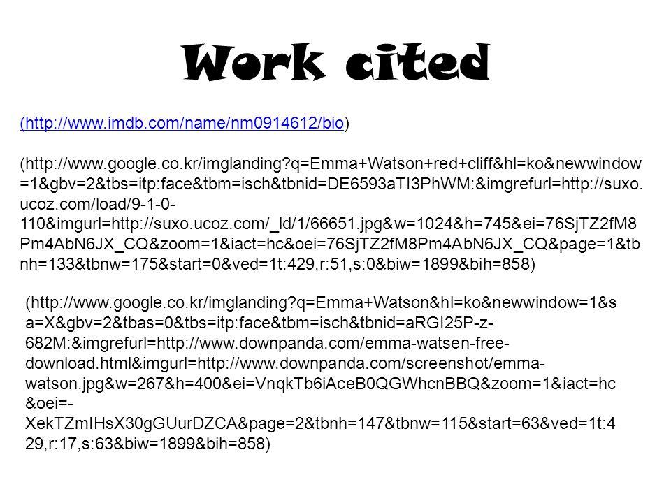 Work cited (http://www.imdb.com/name/nm0914612/bio(http://www.imdb.com/name/nm0914612/bio) (http://www.google.co.kr/imglanding q=Emma+Watson+red+cliff&hl=ko&newwindow =1&gbv=2&tbs=itp:face&tbm=isch&tbnid=DE6593aTI3PhWM:&imgrefurl=http://suxo.