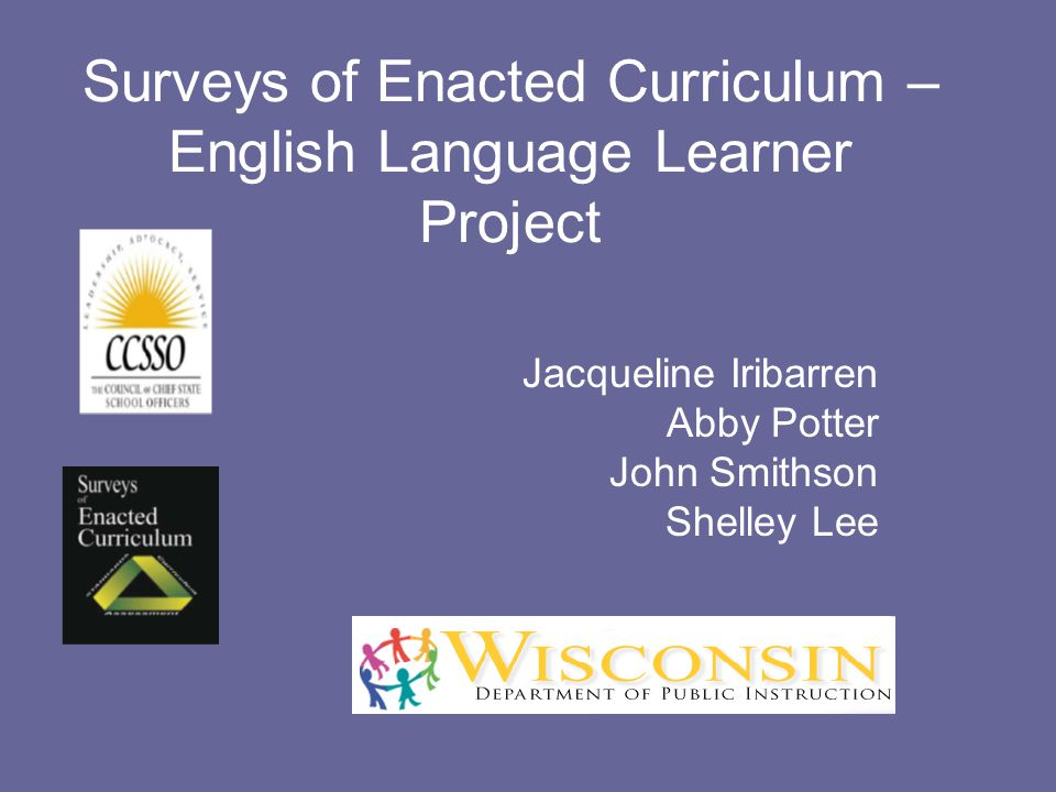 Surveys of Enacted Curriculum – English Language Learner Project Jacqueline Iribarren Abby Potter John Smithson Shelley Lee