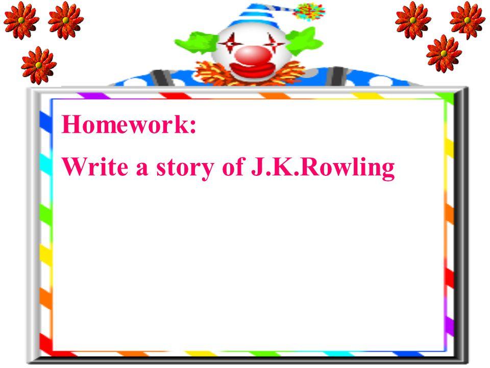 Homework: Write a story of J.K.Rowling