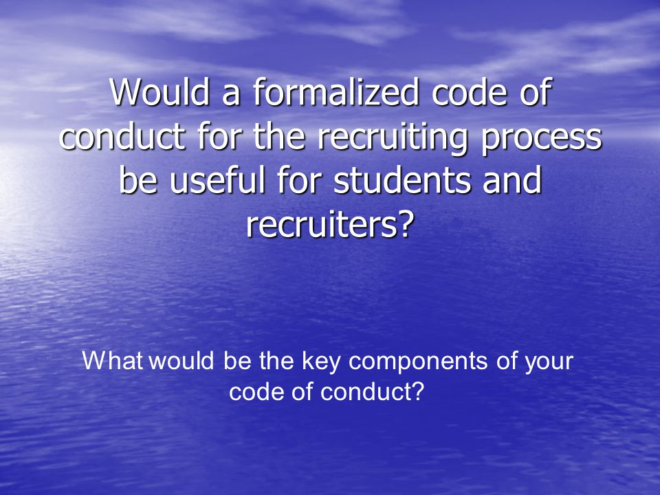 Would a formalized code of conduct for the recruiting process be useful for students and recruiters.