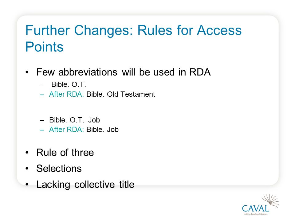 Further Changes: Rules for Access Points Few abbreviations will be used in RDA – Bible.