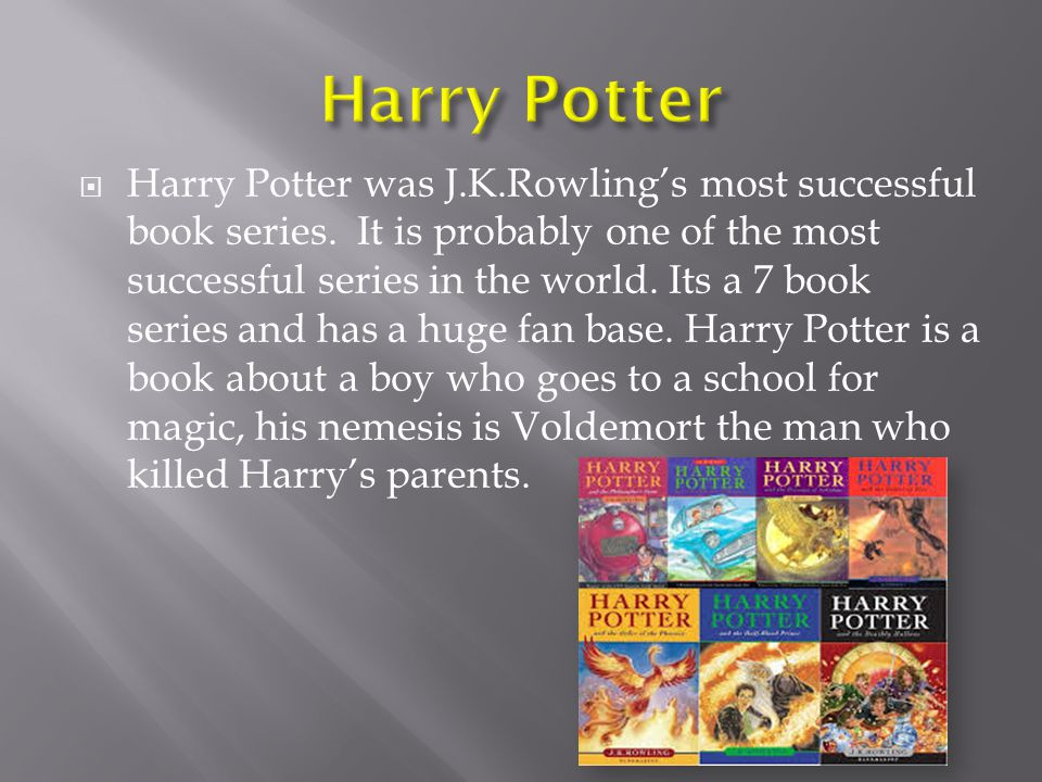  Harry Potter was J.K.Rowling's most successful book series.