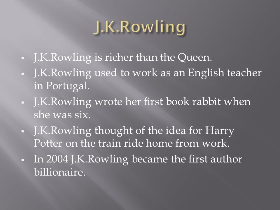  J.K.Rowling is richer than the Queen.