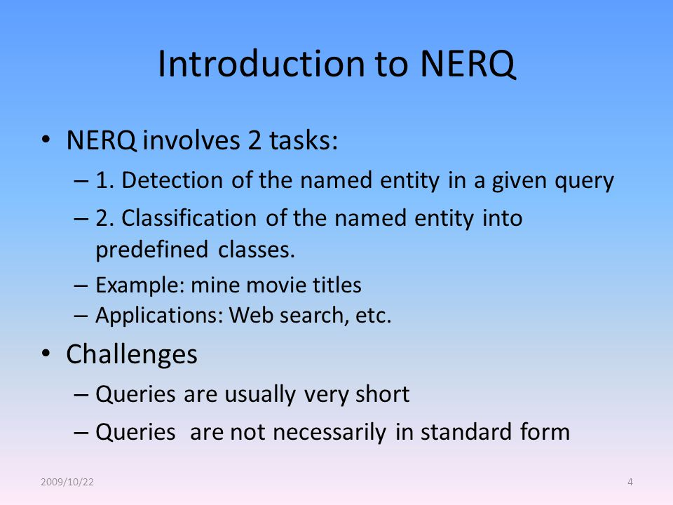 Introduction to NERQ NERQ involves 2 tasks: – 1. Detection of the named entity in a given query – 2. Classification of the named entity into predefine