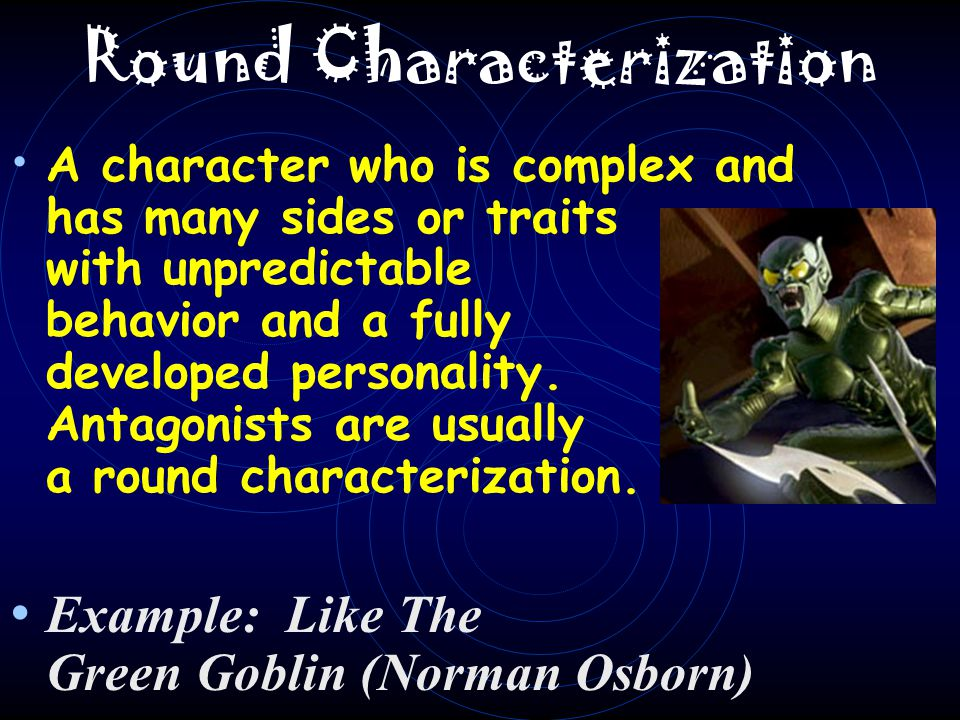Flat Characterization A character who has one or two sides, representing one or two traits—often a stereotype.