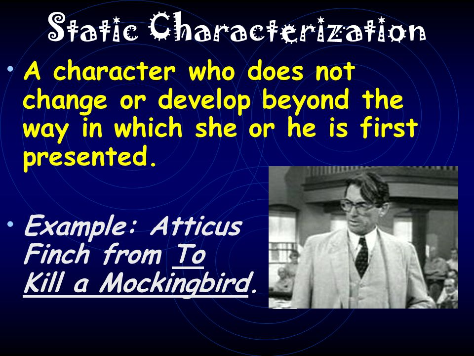Dynamic Characterization A character who experiences an essential change in personality or attitude.