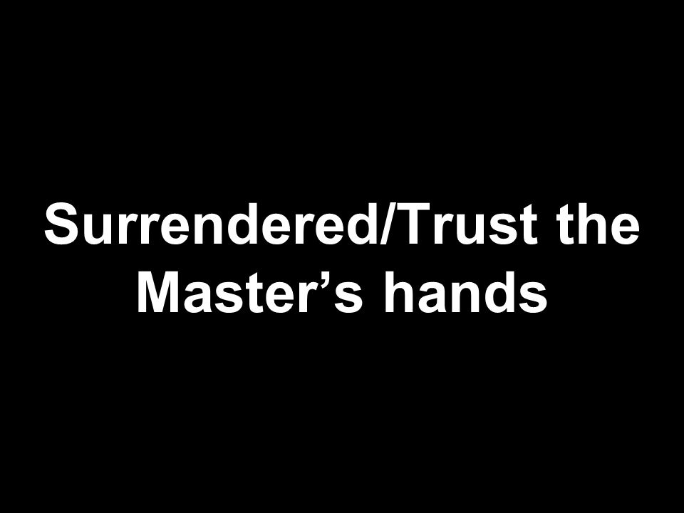 Surrendered/Trust the Master's hands