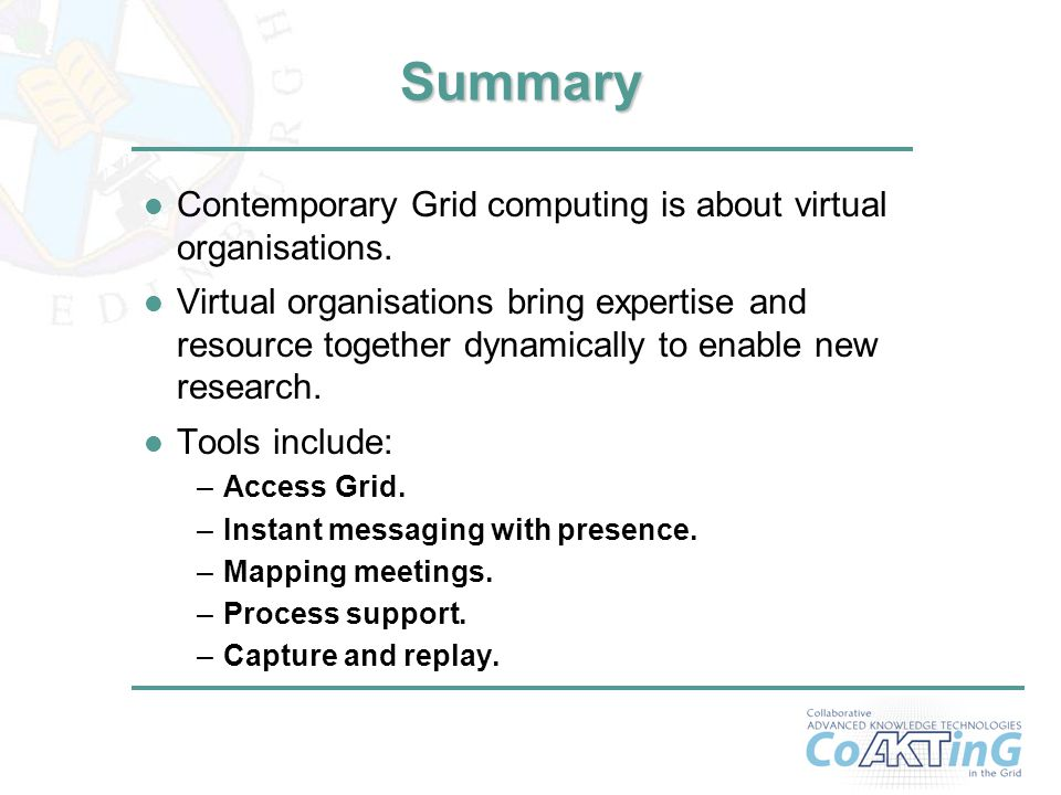 20 Summary l Contemporary Grid computing is about virtual organisations.