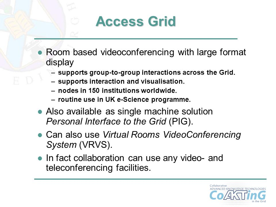 5 Access Grid l Room based videoconferencing with large format display –supports group-to-group interactions across the Grid.