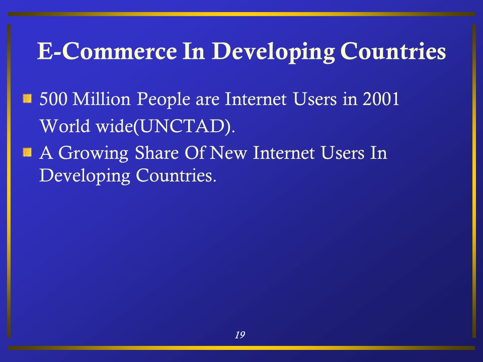 19 E-Commerce In Developing Countries 500 Million People are Internet Users in 2001 World wide(UNCTAD).