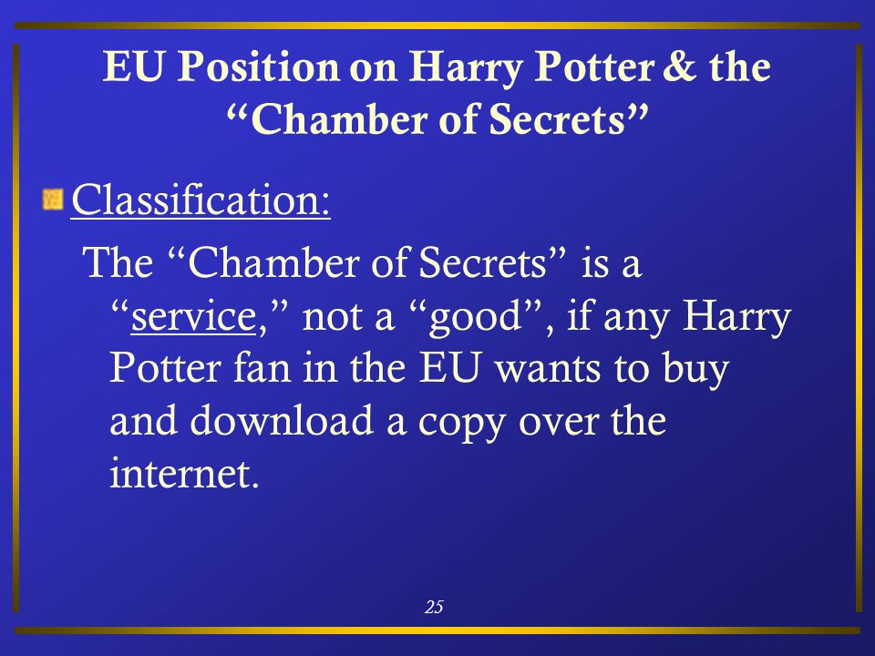"""25 EU Position on Harry Potter & the """"Chamber of Secrets"""" Classification: The """"Chamber of Secrets"""" is a """"service,"""" not a """"good"""", if any Harry Potter f"""