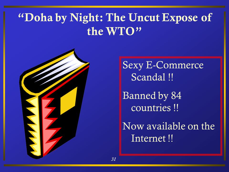 31 Doha by Night: The Uncut Expose of the WTO Sexy E-Commerce Scandal !.
