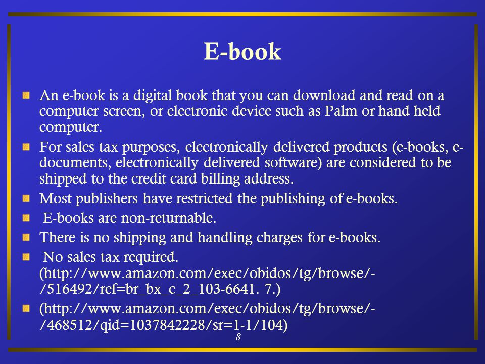 8 E-book An e-book is a digital book that you can download and read on a computer screen, or electronic device such as Palm or hand held computer.