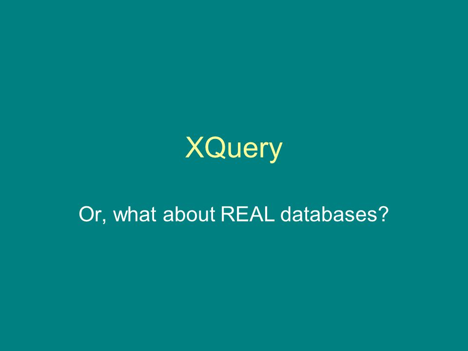XQuery Or, what about REAL databases