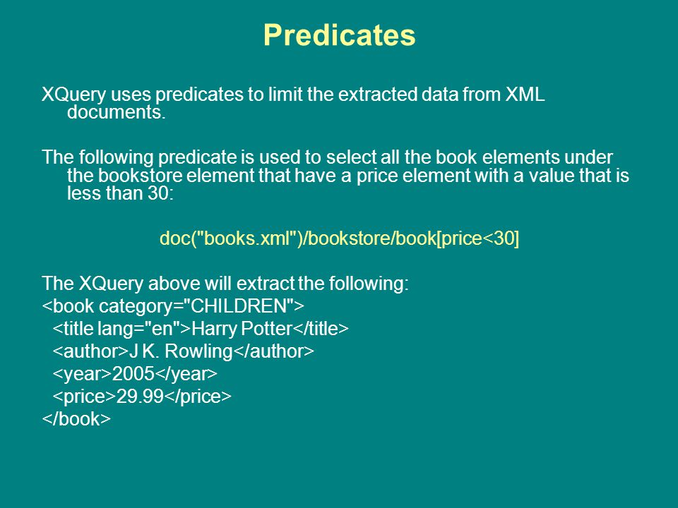Predicates XQuery uses predicates to limit the extracted data from XML documents.