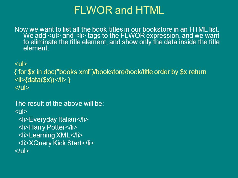 FLWOR and HTML Now we want to list all the book-titles in our bookstore in an HTML list.