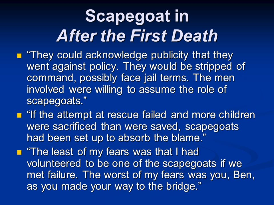 Scapegoat in After the First Death They could acknowledge publicity that they went against policy.