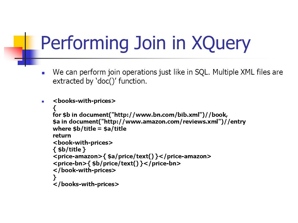 Performing Join in XQuery We can perform join operations just like in SQL. Multiple XML files are extracted by 'doc()' function. { for $b in document(