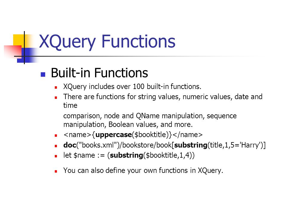 XQuery Functions Built-in Functions XQuery includes over 100 built-in functions.