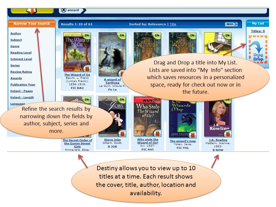 Destiny allows you to view up to 10 titles at a time. Each result shows the cover, title, author, location and availability. Refine the search results