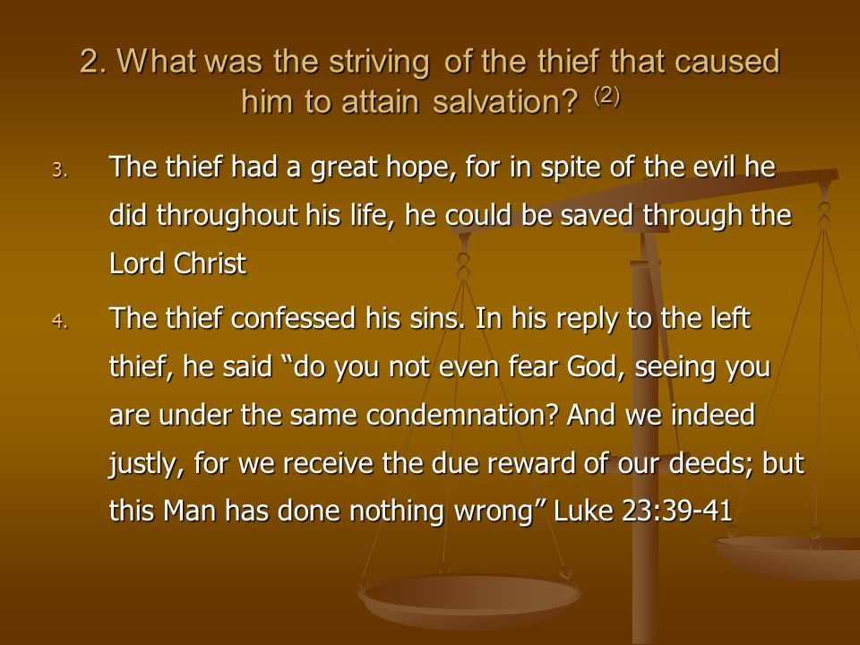 2. What was the striving of the thief that caused him to attain salvation.
