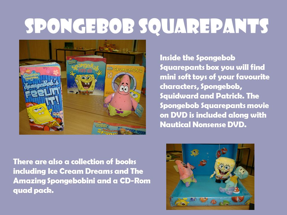 Spongebob Squarepants Inside the Spongebob Squarepants box you will find mini soft toys of your favourite characters, Spongebob, Squidward and Patrick.