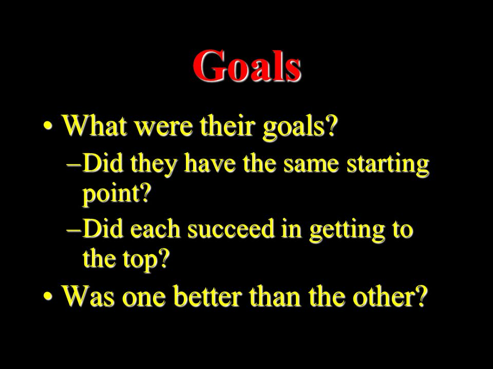 Goals What were their goals What were their goals.