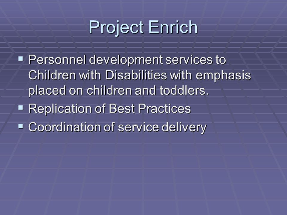  Personnel development services to Children with Disabilities with emphasis placed on children and toddlers.  Replication of Best Practices  Coordi