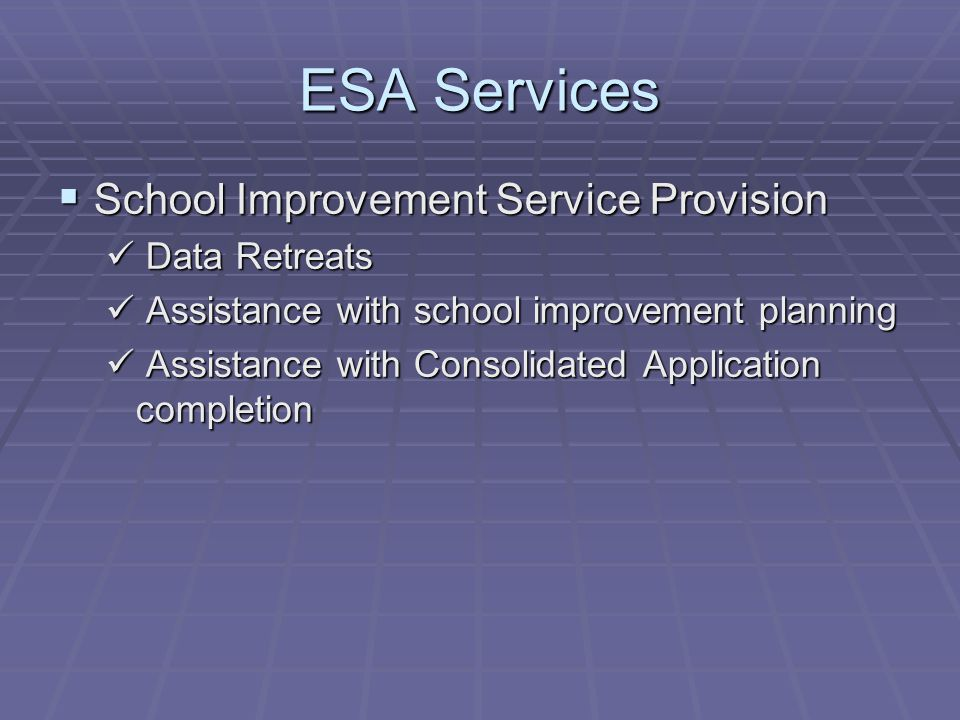 ESA Services  School Improvement Service Provision Data Retreats Data Retreats Assistance with school improvement planning Assistance with school improvement planning Assistance with Consolidated Application completion Assistance with Consolidated Application completion