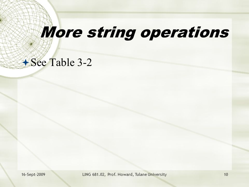 16-Sept-2009LING 681.02, Prof. Howard, Tulane University10 More string operations  See Table 3-2