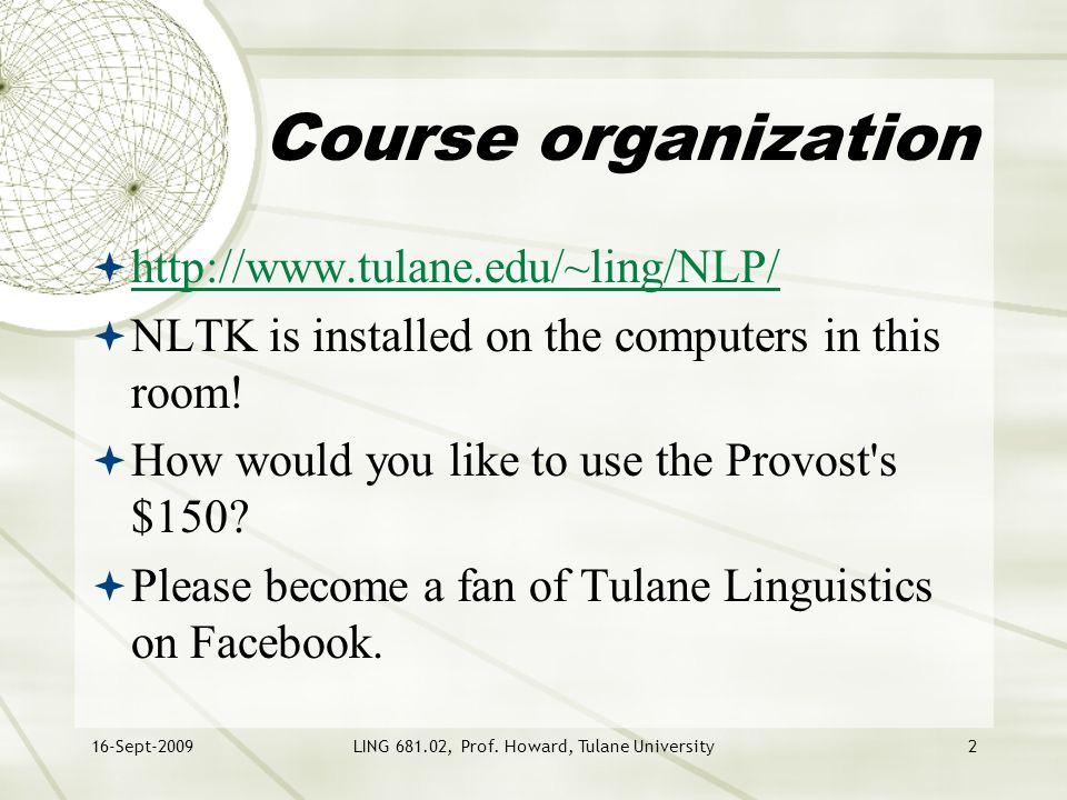 16-Sept-2009LING 681.02, Prof. Howard, Tulane University2 Course organization  http://www.tulane.edu/~ling/NLP/ http://www.tulane.edu/~ling/NLP/  NL