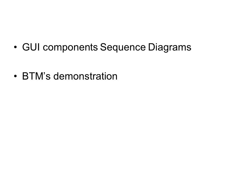 GUI components Sequence Diagrams BTM's demonstration