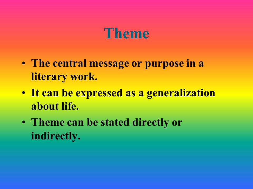 Theme The central message or purpose in a literary work.