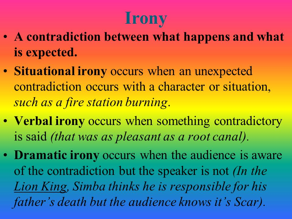 Irony A contradiction between what happens and what is expected.