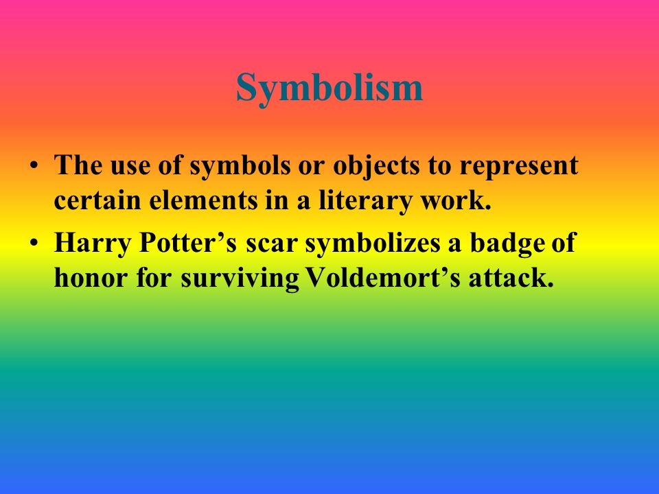 Symbolism The use of symbols or objects to represent certain elements in a literary work.
