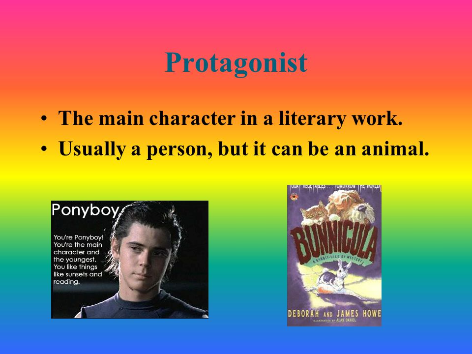Antagonist A character, or force, that is in conflict with the main character, or protagonist.