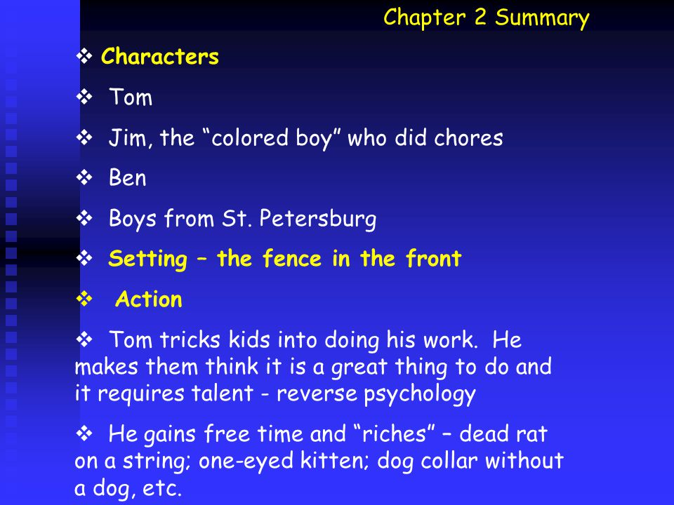 Chapter 3 Summary  Characters  Tom  Becky Thatcher, friend's sister that Tom is very attracted to  Jeff Thatcher, mentioned, friend  Joe Harper, friend  Mary, Tom's cousin  Amy Lawrence, mentioned, Tom's girlfriend  Setting – village of St.