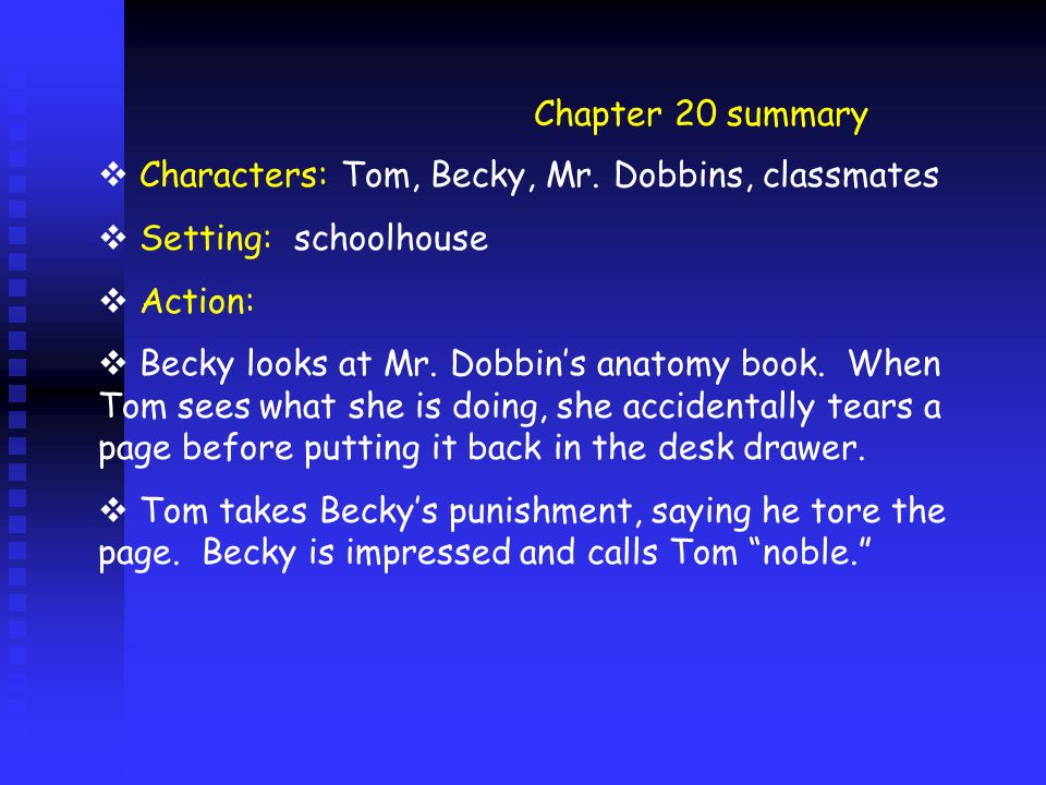 Chapter 20 summary  Characters: Tom, Becky, Mr.