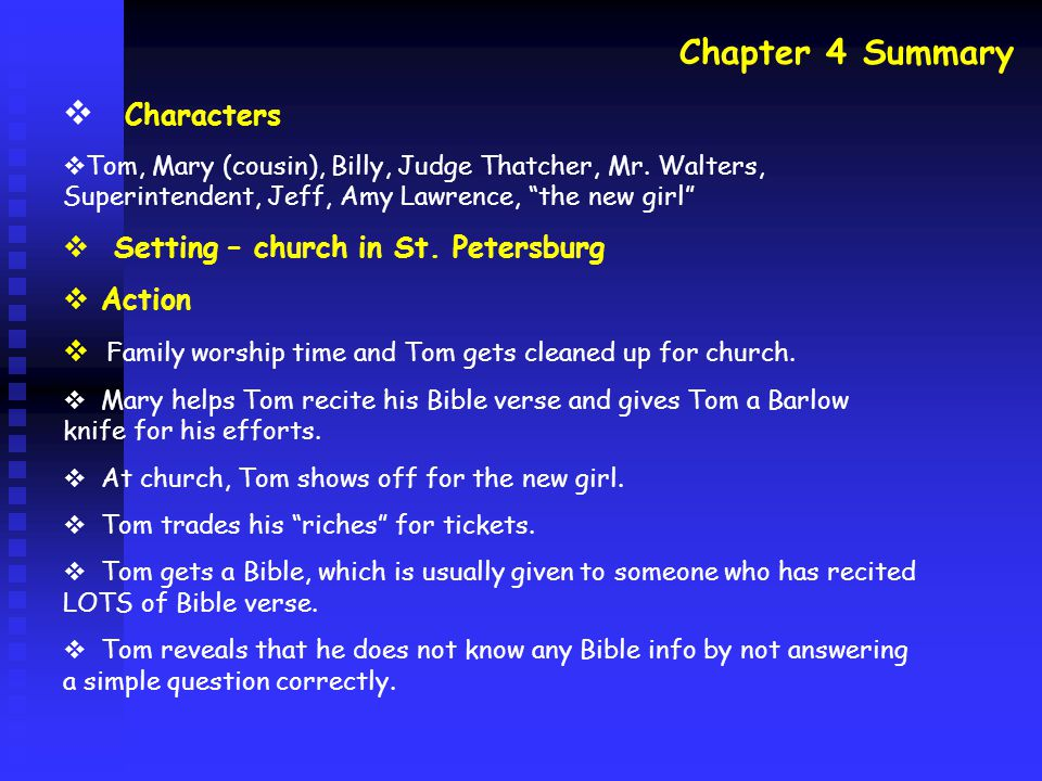 Chapter 4 Summary  Characters  Tom, Mary (cousin), Billy, Judge Thatcher, Mr.