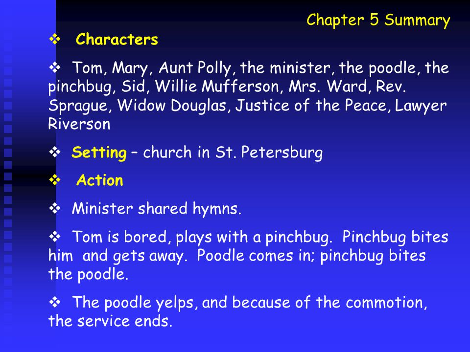 Chapter 6 Summary  Characters: Tom, Sid, Mary, Polly, Huck, Bob, Becky, school mates and the school master  Setting: St.