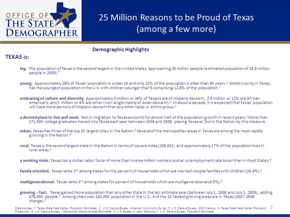 25 Million Reasons to be Proud of Texas (among a few more) Demographic Highlights TEXAS is: big.