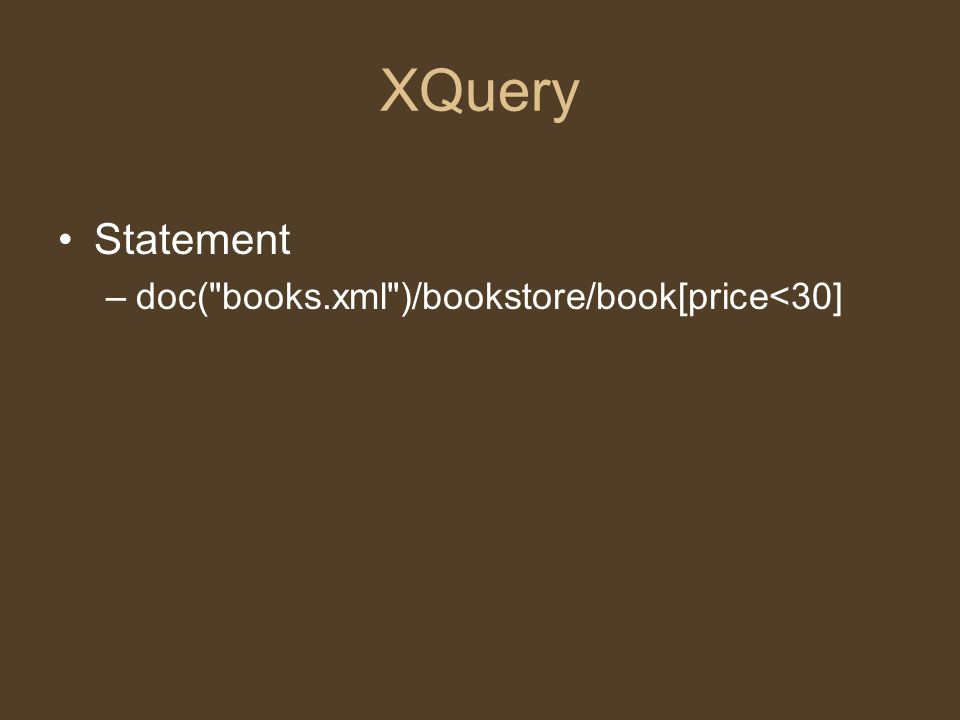 XQuery Statement –doc( books.xml )/bookstore/book[price<30]