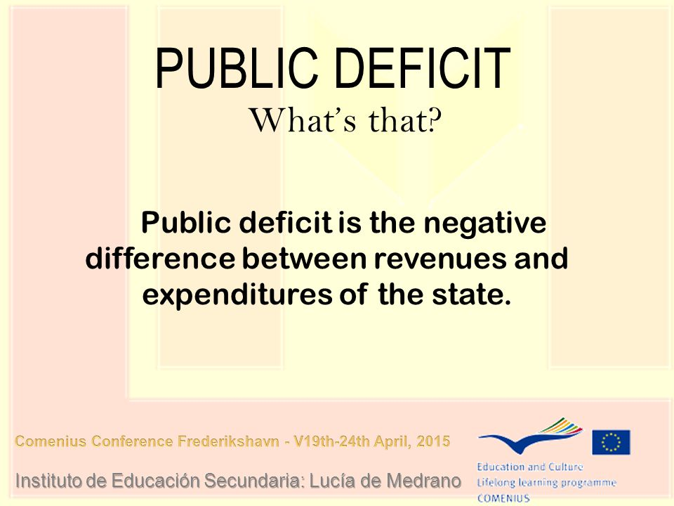 PUBLIC DEFICIT What's that? Public deficit is the negative difference between revenues and expenditures of the state.