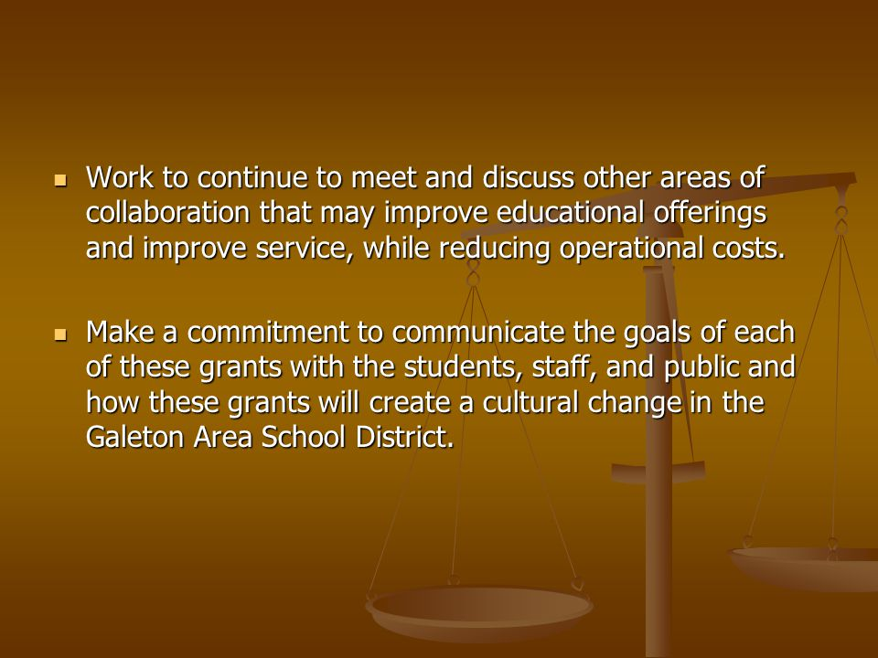 Work to continue to meet and discuss other areas of collaboration that may improve educational offerings and improve service, while reducing operational costs.