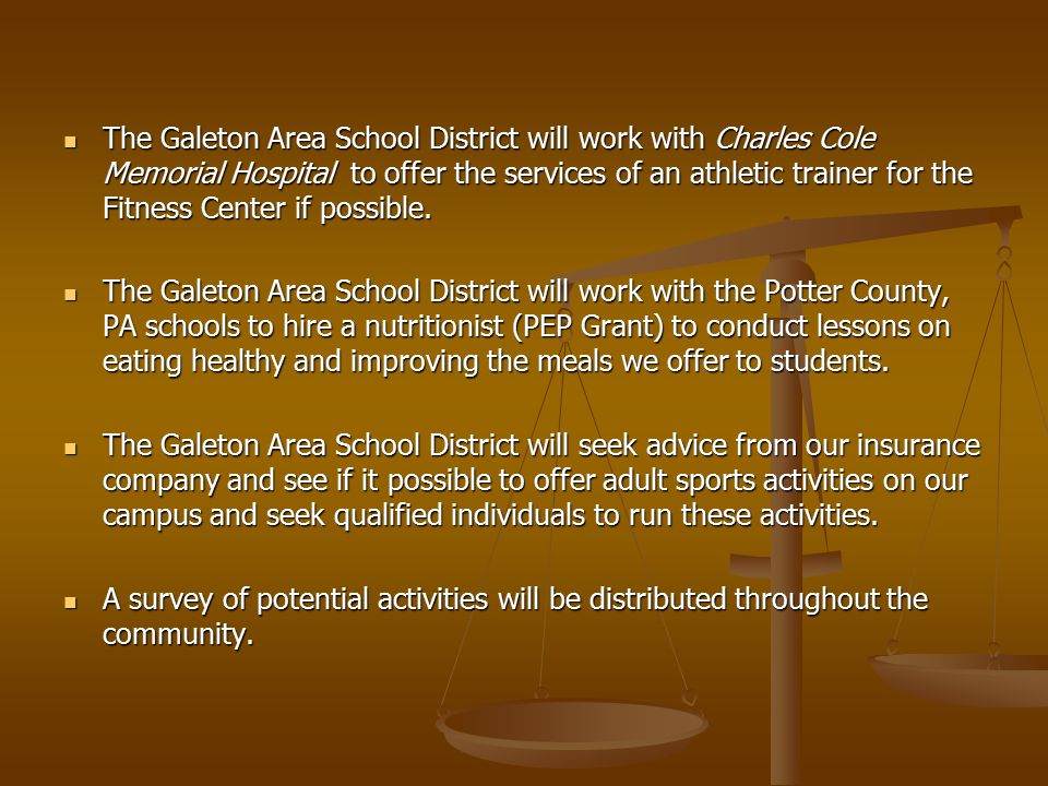 The Galeton Area School District will work with Charles Cole Memorial Hospital to offer the services of an athletic trainer for the Fitness Center if possible.