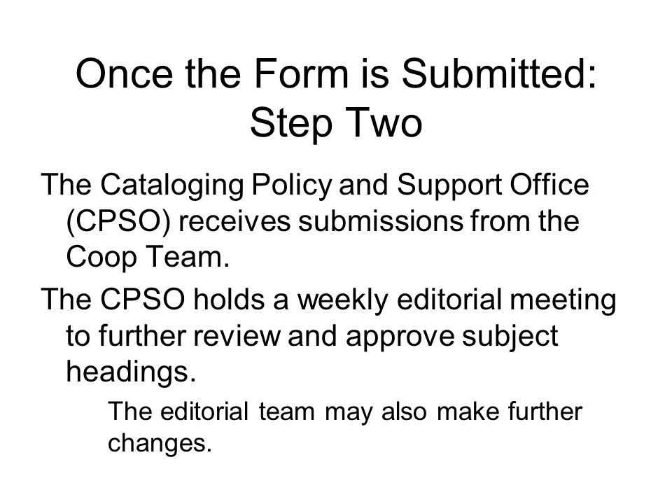 Once the Form is Submitted: Step Two The Cataloging Policy and Support Office (CPSO) receives submissions from the Coop Team.