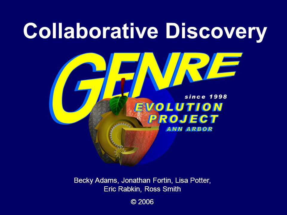 Collaborative Discovery Becky Adams, Jonathan Fortin, Lisa Potter, Eric Rabkin, Ross Smith © 2006