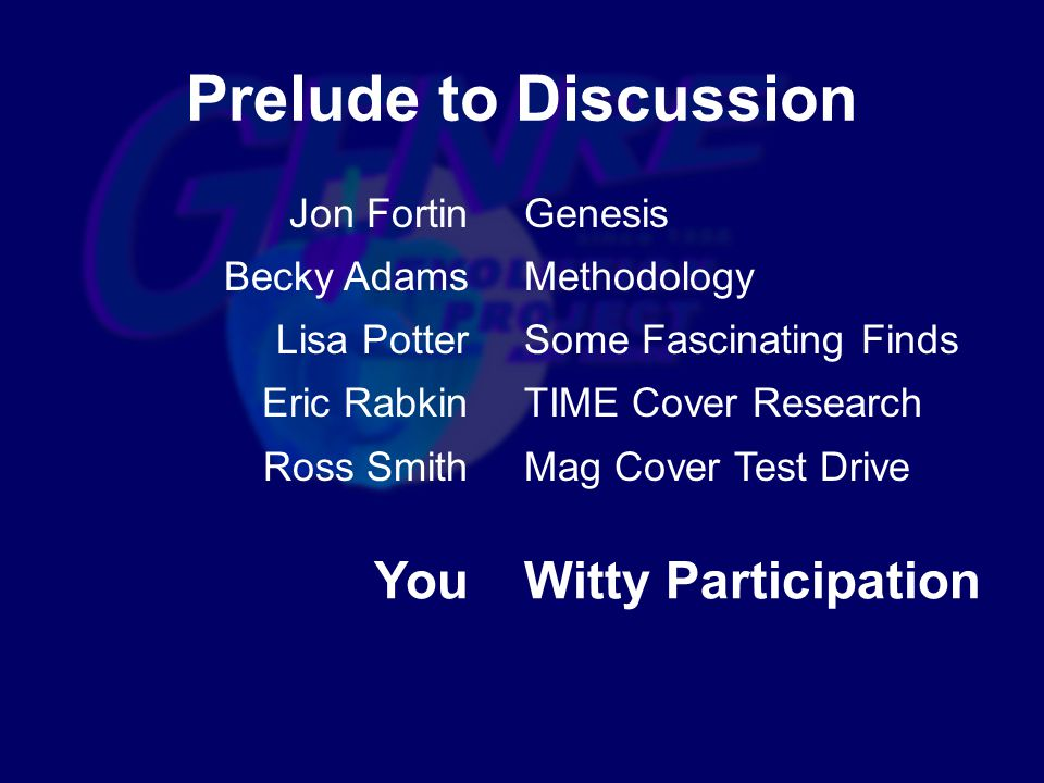 Prelude to Discussion Jon Fortin Becky Adams Lisa Potter Eric Rabkin Ross Smith Genesis Methodology Some Fascinating Finds TIME Cover Research Mag Cover Test Drive You Witty Participation