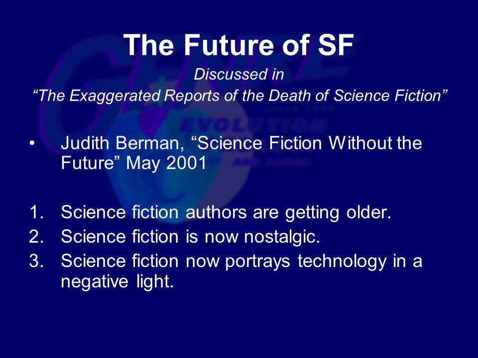 Discussed in The Exaggerated Reports of the Death of Science Fiction Judith Berman, Science Fiction Without the Future May 2001 1.Science fiction authors are getting older.