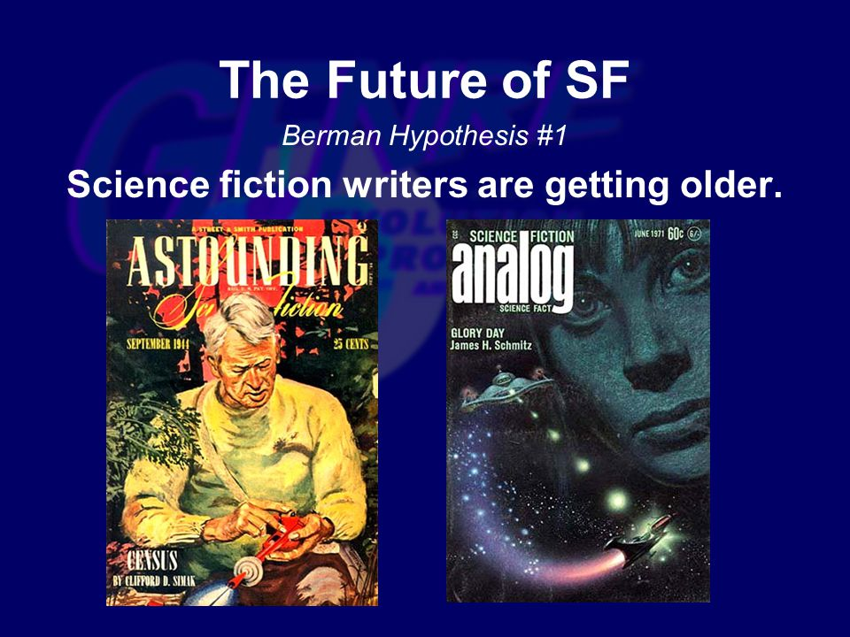 Berman Hypothesis #1 Science fiction writers are getting older. The Future of SF